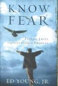 Know Fear Facing Life's Six Most Common Phobias