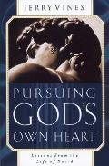 Pursuing God's Own Heart Lessons from the Life of David