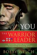 You The Warrior Leader Applying Military Strategy For Victorious Spiritual Warfare