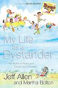 My Life As a Bystander For Better or Worse And Everything in Between