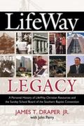 Lifeway Legacy A Personal History of Lifeway Christian Resources And the Sunday School Board...