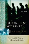 Christian Worship Its Theology And Practice