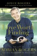 Love Worth Finding The Life of Adrian Rogers And His Philosophy of Preaching