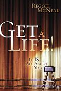 Get a Life! It Is All About You