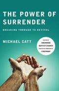 The Power of Surrender: Breaking Through to Revival