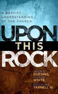 Upon This Rock : A Baptist Understanding of the Church