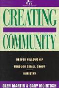 Creating Community: Deeper Fellowship through Small Group Ministry - Glen S. Martin - Paperback