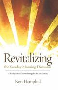 Revitalizing the Sunday Morning Dinosaur A Sunday School Growth Strategy for the 21st Century