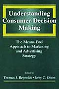 Understanding Consumer Decision Making A Means-End Approach to Marketing and Advertising Str...