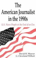 American Journalist in the 1990s U.S. News People at the End of an Era