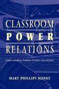 Classroom Power Relations Understanding Student-Teacher Interaction