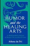Humor and the Healing Arts: A Multimethod Analysis of Humor Use in Health Care (Routledge Co...