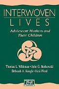 Interwoven Lives Adolescent Mothers and Their Children