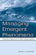 Managing Emergent Phenomena Nonlinear Dynamics in Work Organizations
