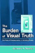 Burden of Visual Truth The Role of Photojournalism in Mediating Reality