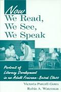Now We Read, We See, We Speak Portrait of Literacy Development in an Adult Freirean-Based Class