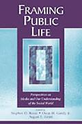 Framing Public Life Perspectives on Media and Our Understanding of the Social World