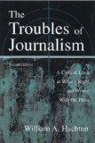 The Troubles of Journalism: A Critical Look at What's Right and Wrong With the Press (Lea's ...
