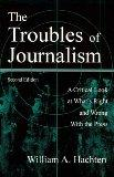 The Troubles of Journalism: A Critical Look at What's Right and Wrong With the Press (Commun...