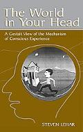 World in Your Head A Gestalt View of the Mechanism of Conscious Experience