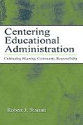 Centering Educational Administration Cultivating Meaning, Community, Responsibility