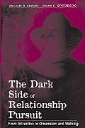 Dark Side of Relationship Pursuit From Attraction to Obsession and Stalking