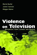 Violence on Television Distribution, Form, Context, and Themes