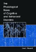 Physiological Bases of Cognitive And Behavioral Disorders