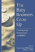 Baby Boomers Grow Up Contemporary Perspectives on Midlife