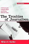 Troubles Of Journalism A Critical Look At What's Right And Wrong With The Press