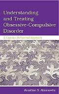 Understanding And Treating Obsessive-compulsive Disorder A Cognitive-Behavioral Approach