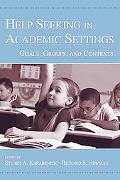Help Seeking in Academic Settings Goals, Groups, And Contexts