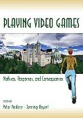 Playing Video Games Motives, Responses, And Consequences