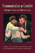 Communication as Comfort: Multiple Voices in Palliative Care