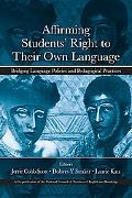 Affirming Students' Right to Their Own Language: Bridging Language Policies and Pedagogical ...