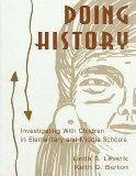 Doing History: Investigating With Children in Elementary and Middle Schools