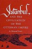 Istanbul and the Civilization of the Ottoman Empire (Centers of Civilization)