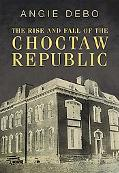 Rise and Fall of the Choctaw Republic.