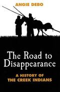 Road to Disappearance A History of the Creek Indians