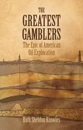 Greatest Gamblers The Epic American Oil Exploration