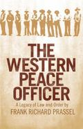 Western Peace Officer: The Legacy of Law and Order