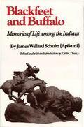 Blackfeet and Buffalo Memories of Life Among the Indians
