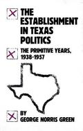 Establishment in Texas Politics The Primitive Years, 1938-1957