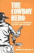 Cowboy Hero His Image in American History and Culture