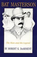 Bat Masterson The Man and the Legend