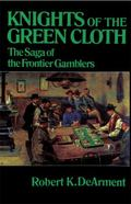 Knights of the Green Cloth: The Saga of the Frontier Gamblers - Robert K. Dearment - Paperba...