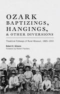Ozark Baptizings, Hangings, and Other Diversions Theatrical Folkways of Rural Missouri, 1885...