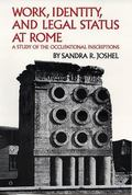 Work, Identity, and Legal Status of Rome A Study of the Occupational Inscriptions