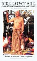 Yellowtail, Crow Medicine Man and Sun Dance Chief An Autobiography
