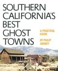 Southern California's Best Ghost Towns A Practical Guide